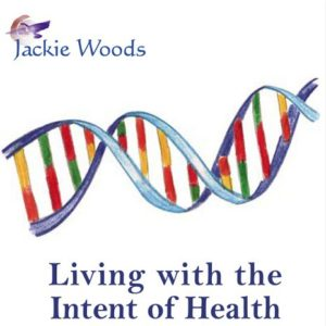 Living with the Intent of Health by Jackie Woods