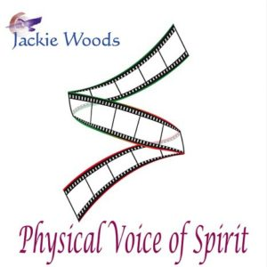 Physical Voice of Spirit by Jackie Woods