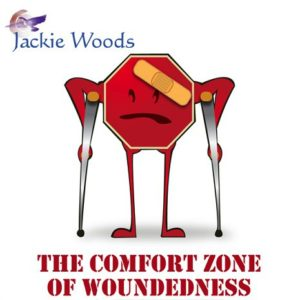 The Comfort Zone of Woundedness by Jackie Woods