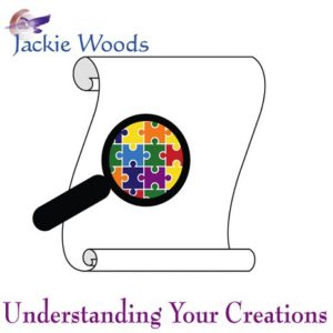 Understanding Your Creations by Jackie Woods