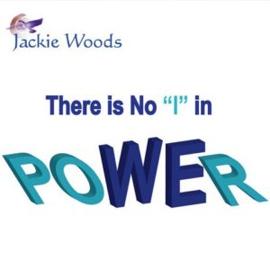 "There is no ""I"" in Power by Jackie Woods"