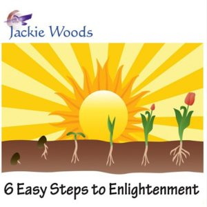 6 Easy Steps to Enlightenment by Jackie Woods