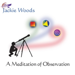 Meditation of Observation by Jackie Woods